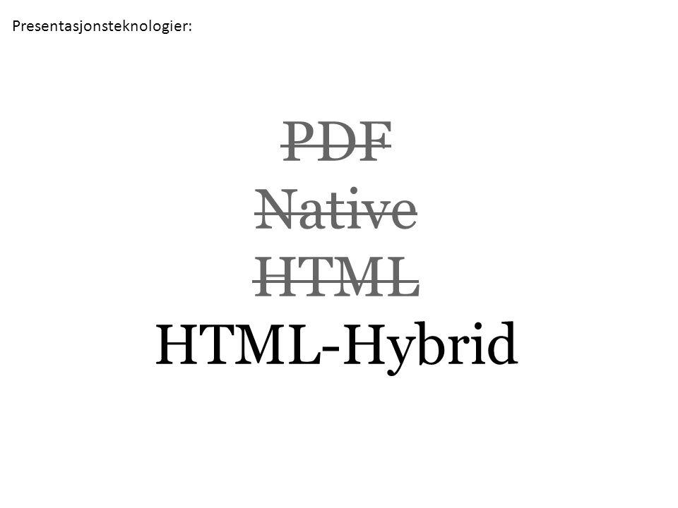 PDF Native HTML HTML-Hybrid Presentasjonsteknologier: