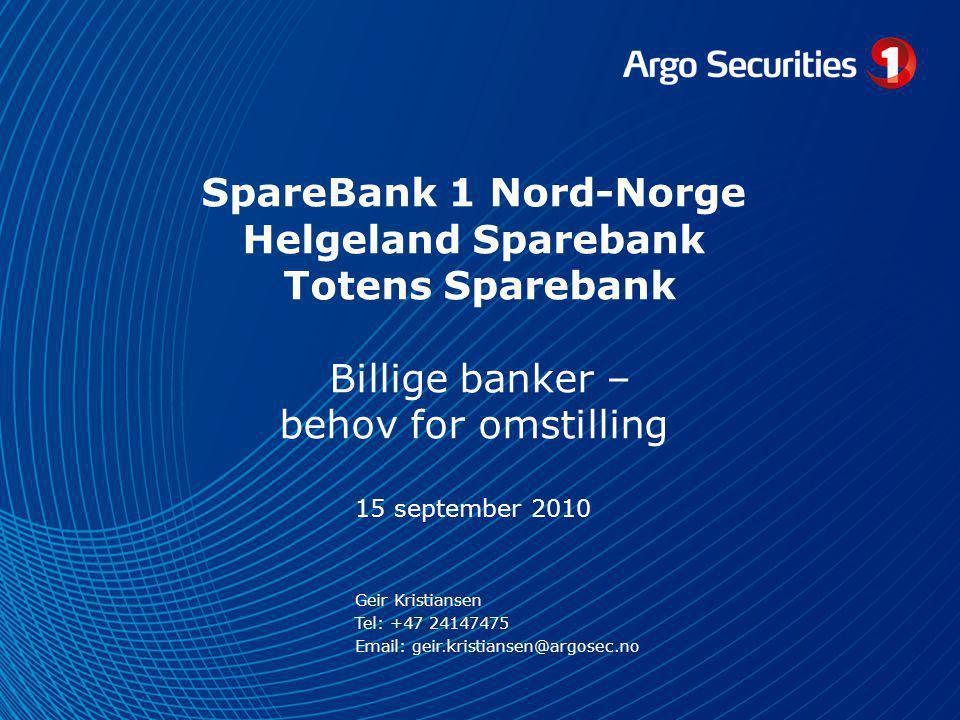 SpareBank 1 Nord-Norge Helgeland Sparebank Totens Sparebank Billige banker – behov for omstilling 15 september 2010 Geir Kristiansen Tel: +47 24147475