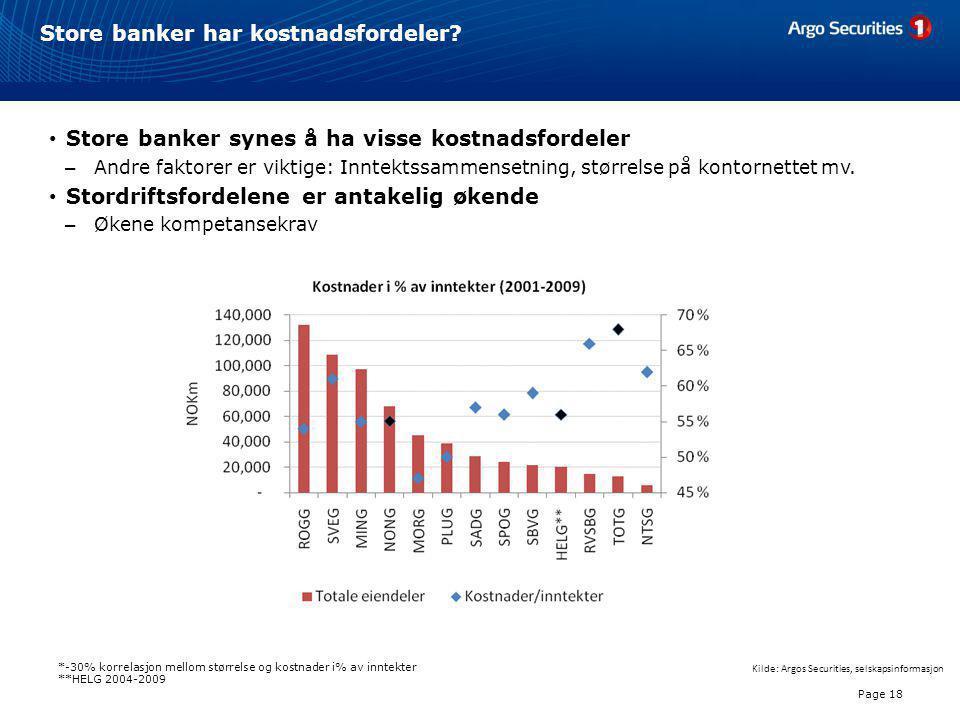 Store banker har kostnadsfordeler? Page 18 • Store banker synes å ha visse kostnadsfordeler – Andre faktorer er viktige: Inntektssammensetning, større