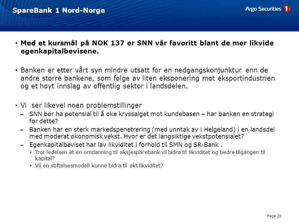 SpareBank 1 Nord-Norge • Med et kursmål på NOK 137 er SNN vår favoritt blant de mer likvide egenkapitalbevisene. • Banken er etter vårt syn mindre uts