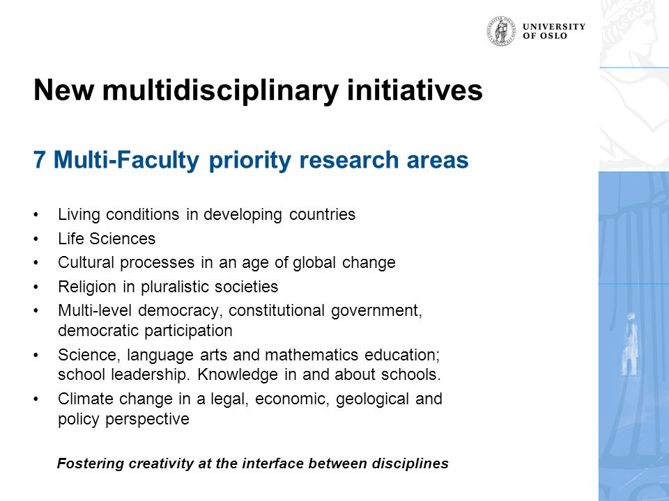 New multidisciplinary initiatives 7 Multi-Faculty priority research areas •Living conditions in developing countries •Life Sciences •Cultural processes in an age of global change •Religion in pluralistic societies •Multi-level democracy, constitutional government, democratic participation •Science, language arts and mathematics education; school leadership.