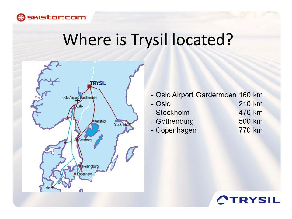 Where is Trysil located? - Oslo Airport Gardermoen160 km - Oslo210 km - Stockholm470 km - Gothenburg500 km - Copenhagen770 km