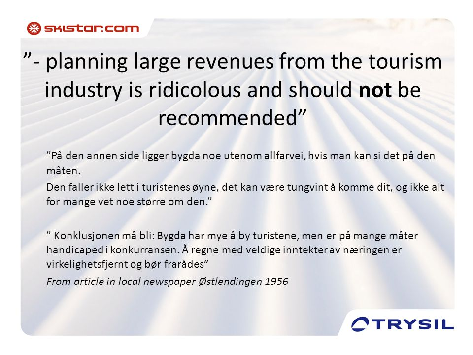 """""""- planning large revenues from the tourism industry is ridicolous and should not be recommended"""" """"På den annen side ligger bygda noe utenom allfarvei"""