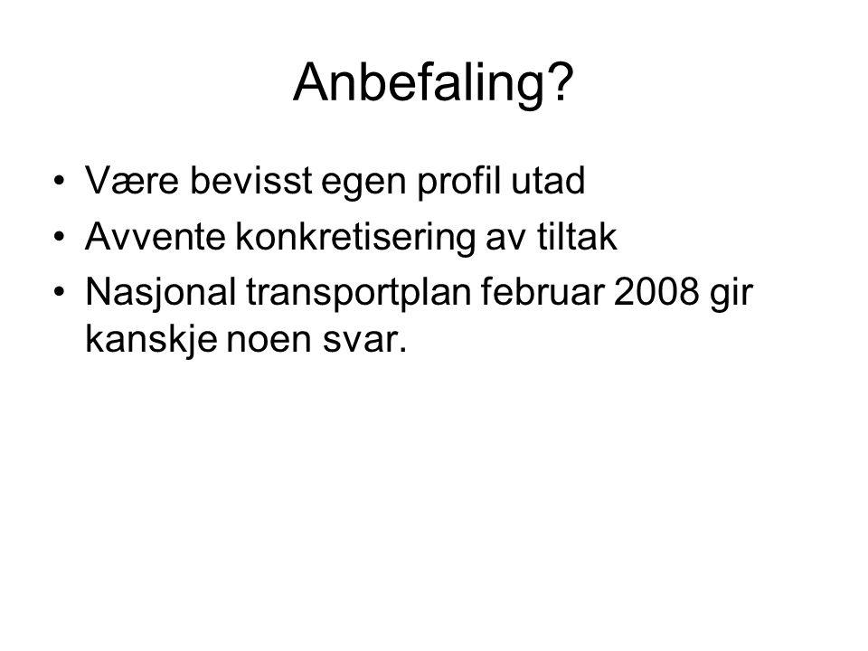 Anbefaling? •Være bevisst egen profil utad •Avvente konkretisering av tiltak •Nasjonal transportplan februar 2008 gir kanskje noen svar.
