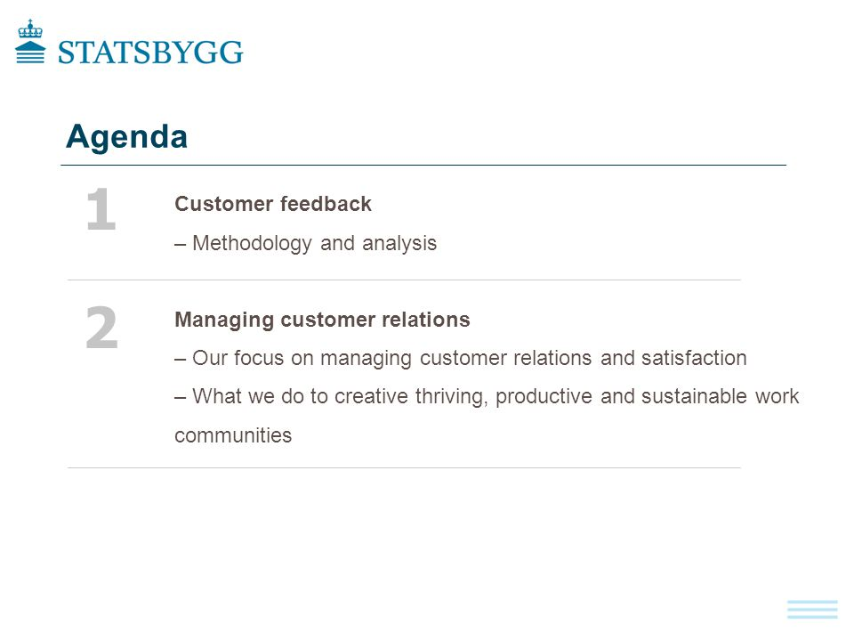 Customer feedback – Methodology and analysis Managing customer relations – Our focus on managing customer relations and satisfaction – What we do to creative thriving, productive and sustainable work communities Agenda 1 2