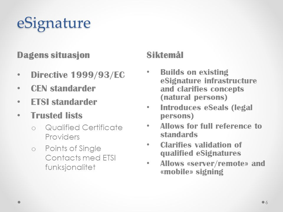 Trust services (Chapter III) Other trust services Cross border dimension of • Time stamping • Electronic documents delivery • Electronic documents admissibility • Website authentication Common Principles • Single legislation across EU o Liability o Third coutry • Mutual recognition of qualified trust services • Trusted lists (all MS) • Ensure long term preservation • Use delegated and implementing acts as mechanism to ensure flexibility vis-à-vis technological development 7
