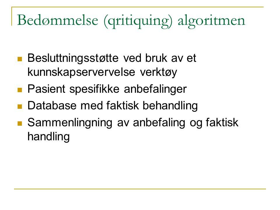Bedømmelse (qritiquing) algoritmen  Besluttningsstøtte ved bruk av et kunnskapservervelse verktøy  Pasient spesifikke anbefalinger  Database med faktisk behandling  Sammenlingning av anbefaling og faktisk handling