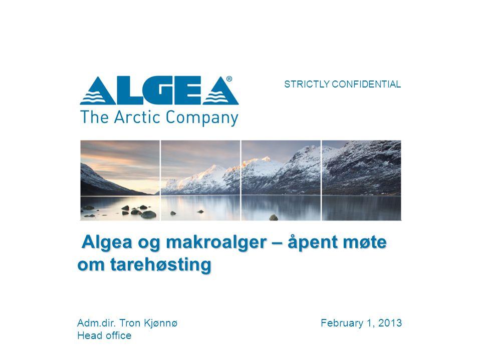 STRICTLY CONFIDENTIAL February 1, 2013Adm.dir. Tron Kjønnø Head office Algea og makroalger – åpent møte om tarehøsting Algea og makroalger – åpent møt