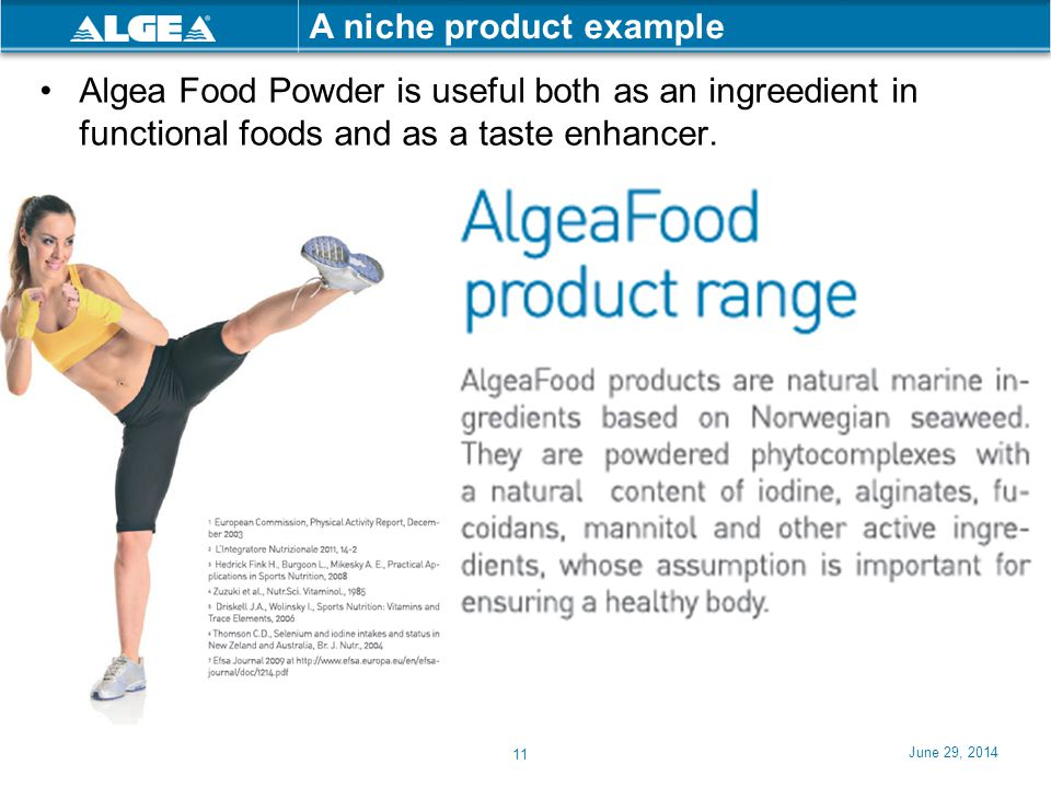 June 29, 2014 11 A niche product example •Algea Food Powder is useful both as an ingreedient in functional foods and as a taste enhancer.