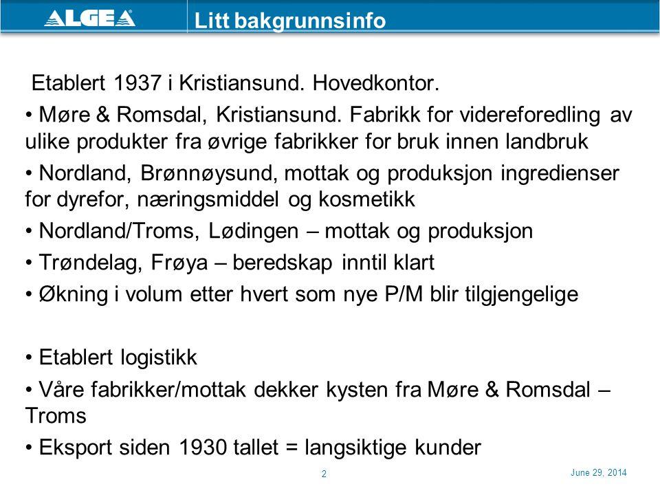 June 29, 2014 2 Litt bakgrunnsinfo Etablert 1937 i Kristiansund. Hovedkontor. • Møre & Romsdal, Kristiansund. Fabrikk for videreforedling av ulike pro