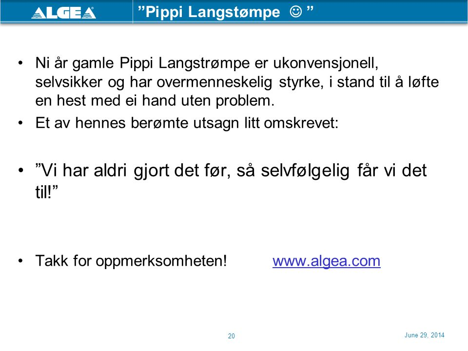 """June 29, 2014 20 """"Pippi Langstømpe  """" •Ni år gamle Pippi Langstrømpe er ukonvensjonell, selvsikker og har overmenneskelig styrke, i stand til å løfte"""