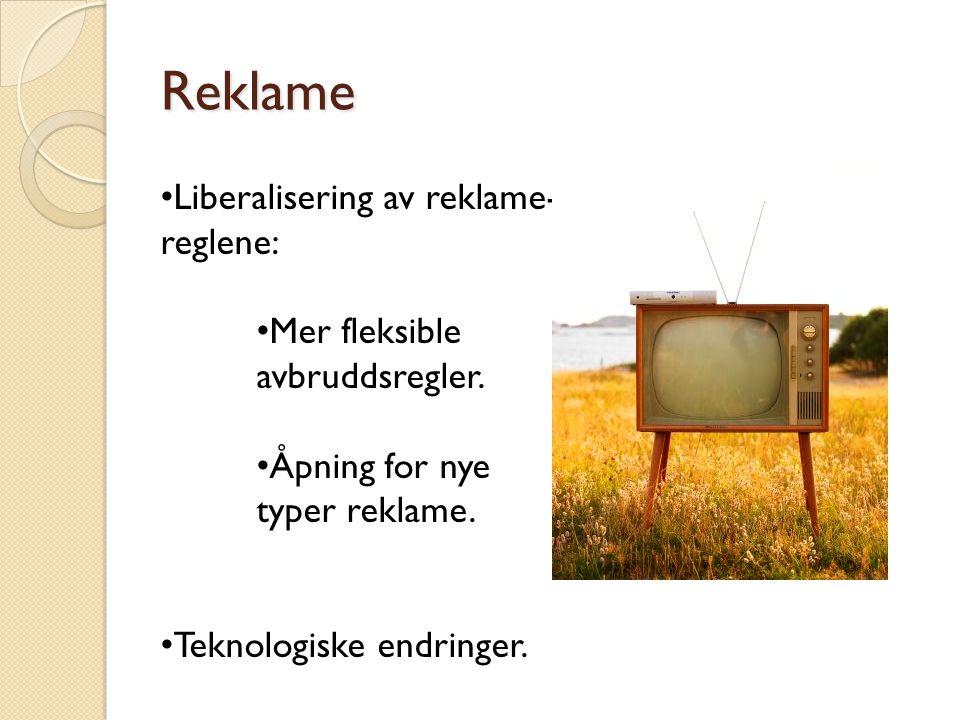 Reklame • Liberalisering av reklame- reglene: • Mer fleksible avbruddsregler. • Åpning for nye typer reklame. • Teknologiske endringer.