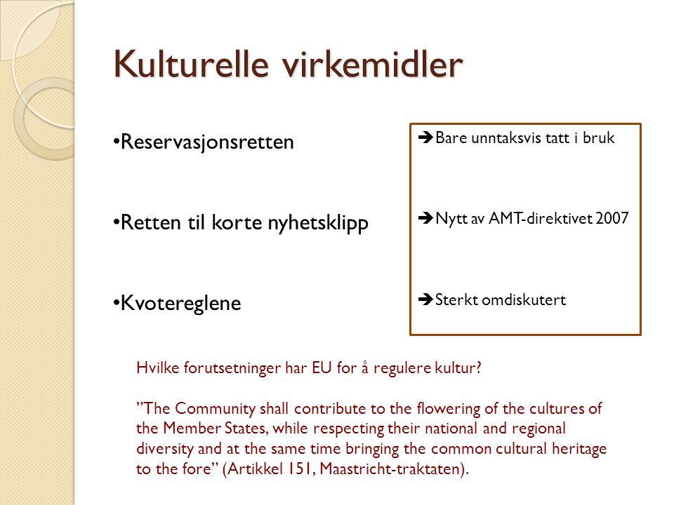 Kulturelle virkemidler • Reservasjonsretten • Retten til korte nyhetsklipp • Kvotereglene  Bare unntaksvis tatt i bruk  Nytt av AMT-direktivet 2007
