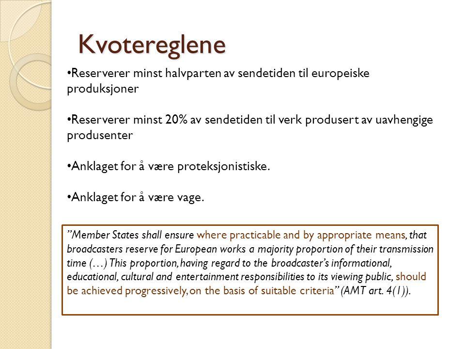 Kvotereglene • Reserverer minst halvparten av sendetiden til europeiske produksjoner • Reserverer minst 20% av sendetiden til verk produsert av uavhen