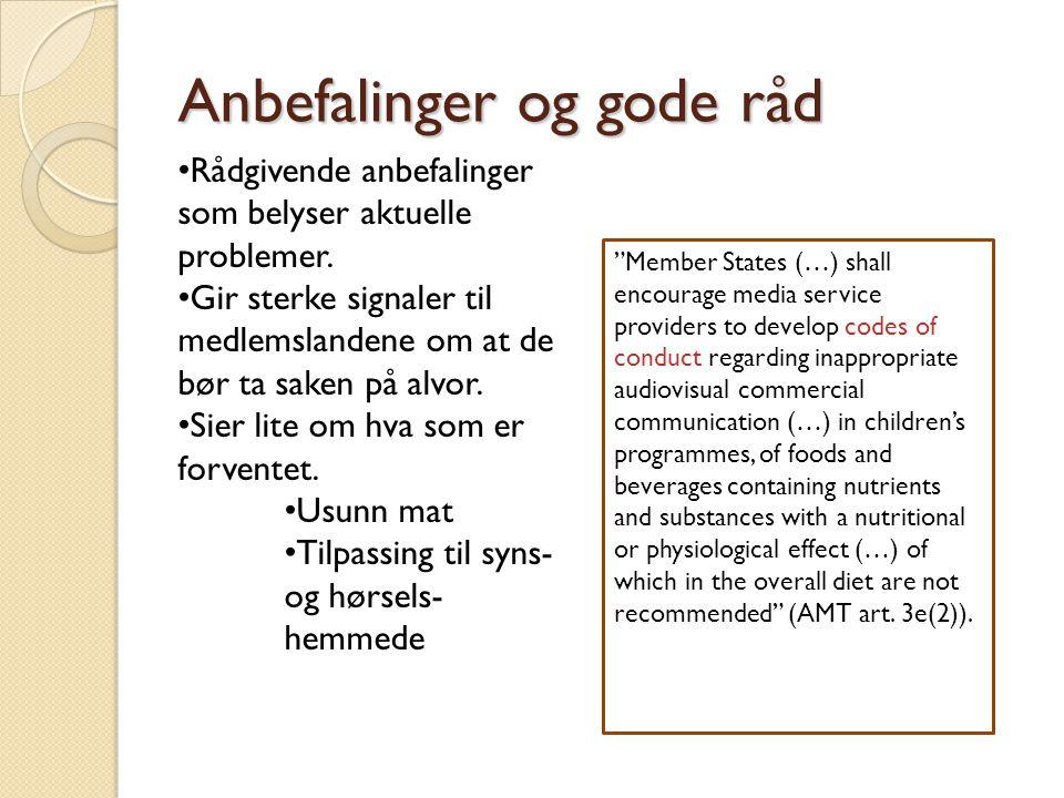 Anbefalinger og gode råd • Rådgivende anbefalinger som belyser aktuelle problemer. • Gir sterke signaler til medlemslandene om at de bør ta saken på a