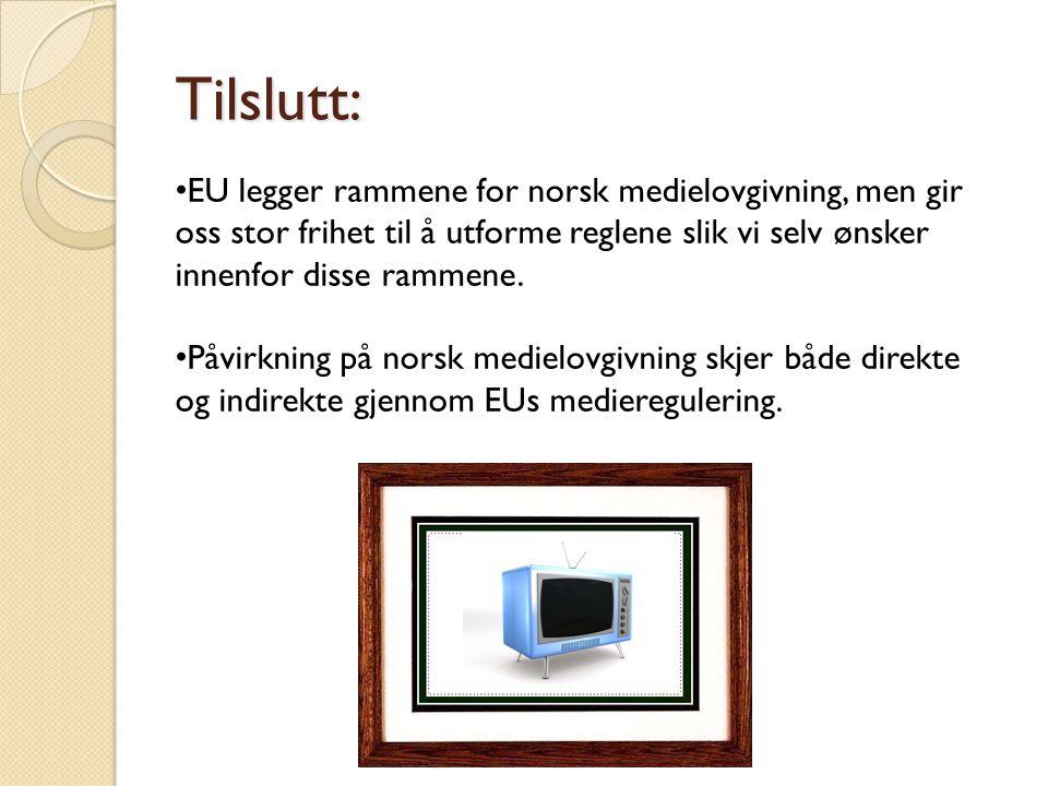 Tilslutt: • EU legger rammene for norsk medielovgivning, men gir oss stor frihet til å utforme reglene slik vi selv ønsker innenfor disse rammene. • P