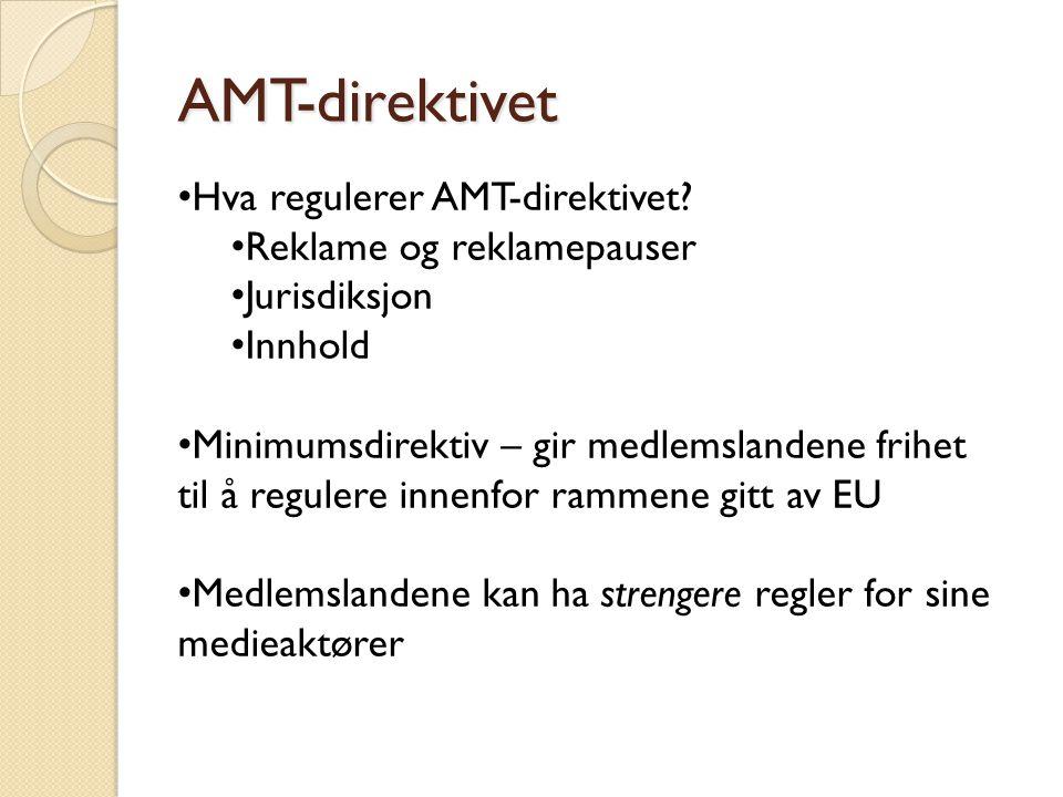 AMT-direktivet • Hva regulerer AMT-direktivet? • Reklame og reklamepauser • Jurisdiksjon • Innhold • Minimumsdirektiv – gir medlemslandene frihet til