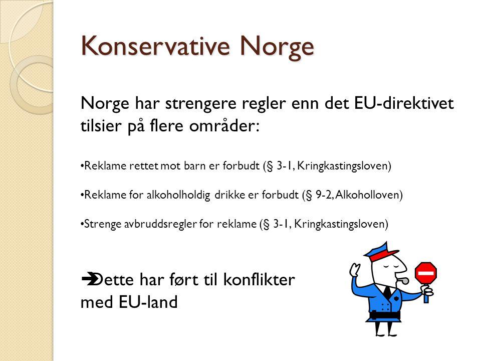 Konservative Norge Norge har strengere regler enn det EU-direktivet tilsier på flere områder: • Reklame rettet mot barn er forbudt (§ 3-1, Kringkastin