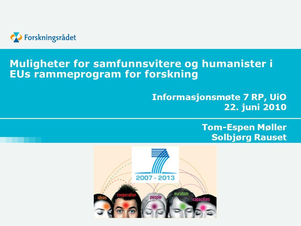 Kontaktpersoner og informasjon Tom-Espen Møller, tlf.: 22 03 72 23, e-post: temo@rcn.no Solbjørg Rauset (humaniora), tlf.: 22 03 73 98, e-post: sol@rcn.no temo@rcn.nosol@rcn.no Motta nyhetsbrev på e-post om samfunnsvitenskap og humaniora i 7 RP: Send e- post til Tom-Espen Møller: temo@rcn.notemo@rcn.no