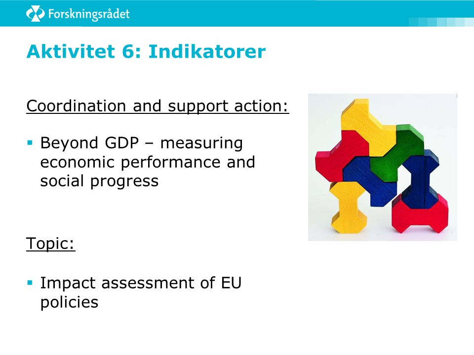 Aktivitet 6: Indikatorer Coordination and support action:  Beyond GDP – measuring economic performance and social progress Topic:  Impact assessment of EU policies