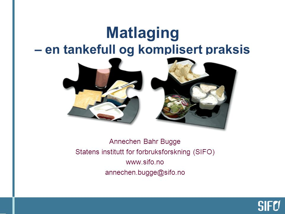 Noen smakebiter fra … •Det norske måltidsmønsteret – ideal og praksis (SIFO-rapport, Bugge og Døving 2000) •Cooking – as Identity Practice (Paper/prosjektnotat, Conference of the European Sociological Association, Bugge 2003).