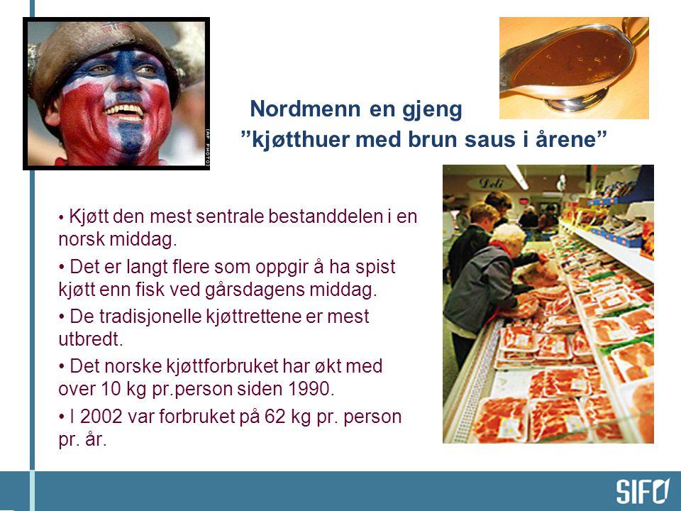 """Nordmenn en gjeng """"kjøtthuer med brun saus i årene"""" • Kjøtt den mest sentrale bestanddelen i en norsk middag. • Det er langt flere som oppgir å ha spi"""