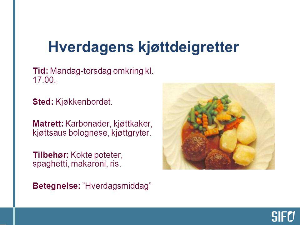 Hverdagens kjøttdeigretter Tid: Mandag-torsdag omkring kl. 17.00. Sted: Kjøkkenbordet. Matrett: Karbonader, kjøttkaker, kjøttsaus bolognese, kjøttgryt