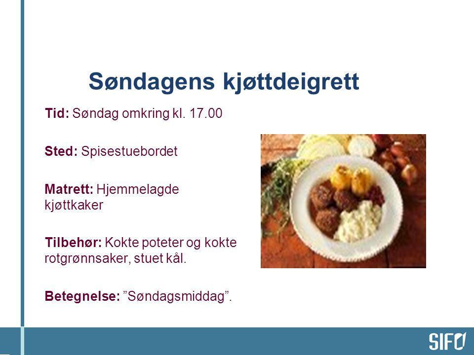 Søndagens kjøttdeigrett Tid: Søndag omkring kl. 17.00 Sted: Spisestuebordet Matrett: Hjemmelagde kjøttkaker Tilbehør: Kokte poteter og kokte rotgrønns
