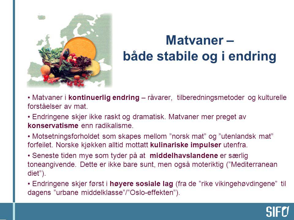 Matvaner – både stabile og i endring • Matvaner i kontinuerlig endring – råvarer, tilberedningsmetoder og kulturelle forståelser av mat. • Endringene