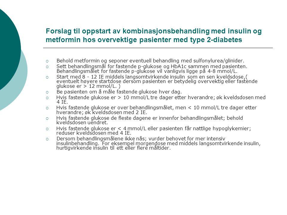 Forslag til oppstart av kombinasjonsbehandling med insulin og metformin hos overvektige pasienter med type 2-diabetes  Behold metformin og seponer eventuell behandling med sulfonylurea/glinider.