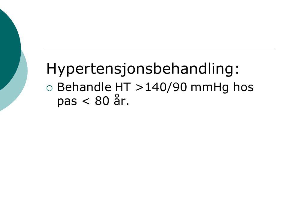 Hypertensjonsbehandling:  Behandle HT >140/90 mmHg hos pas < 80 år.