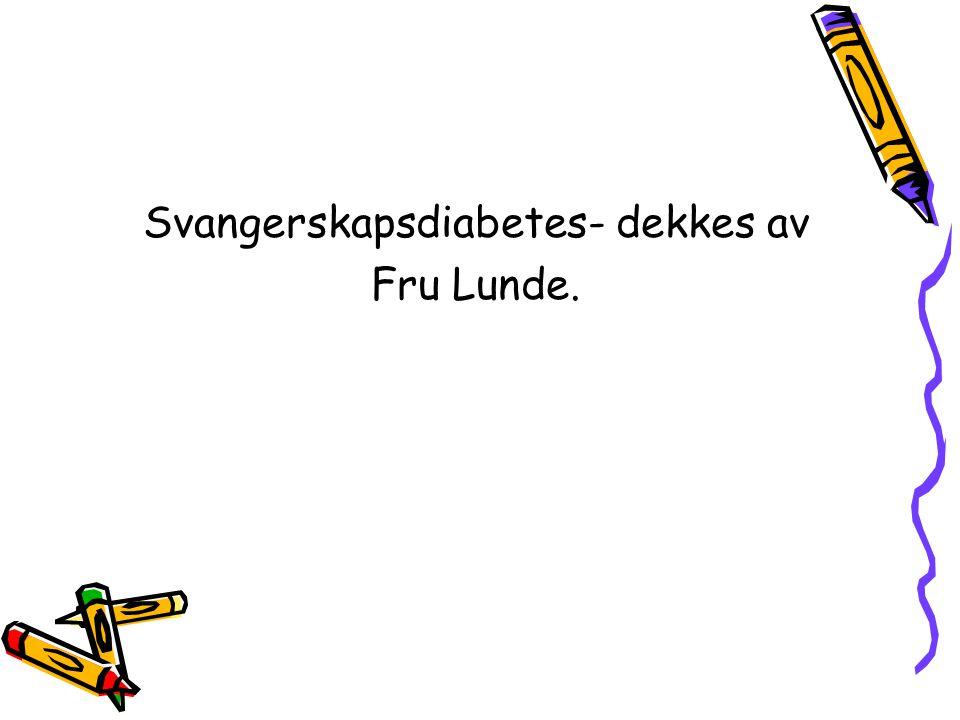 Svangerskapsdiabetes- dekkes av Fru Lunde.