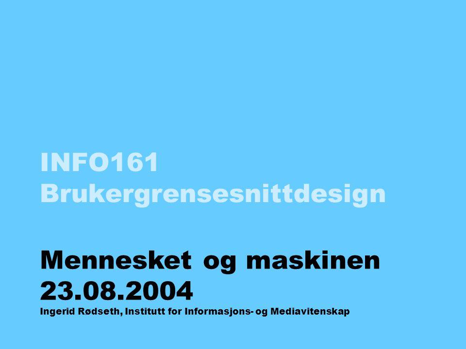 INFO161 Brukergrensesnittdesign Mennesket og maskinen 23.08.2004 Ingerid Rødseth, Institutt for Informasjons- og Mediavitenskap