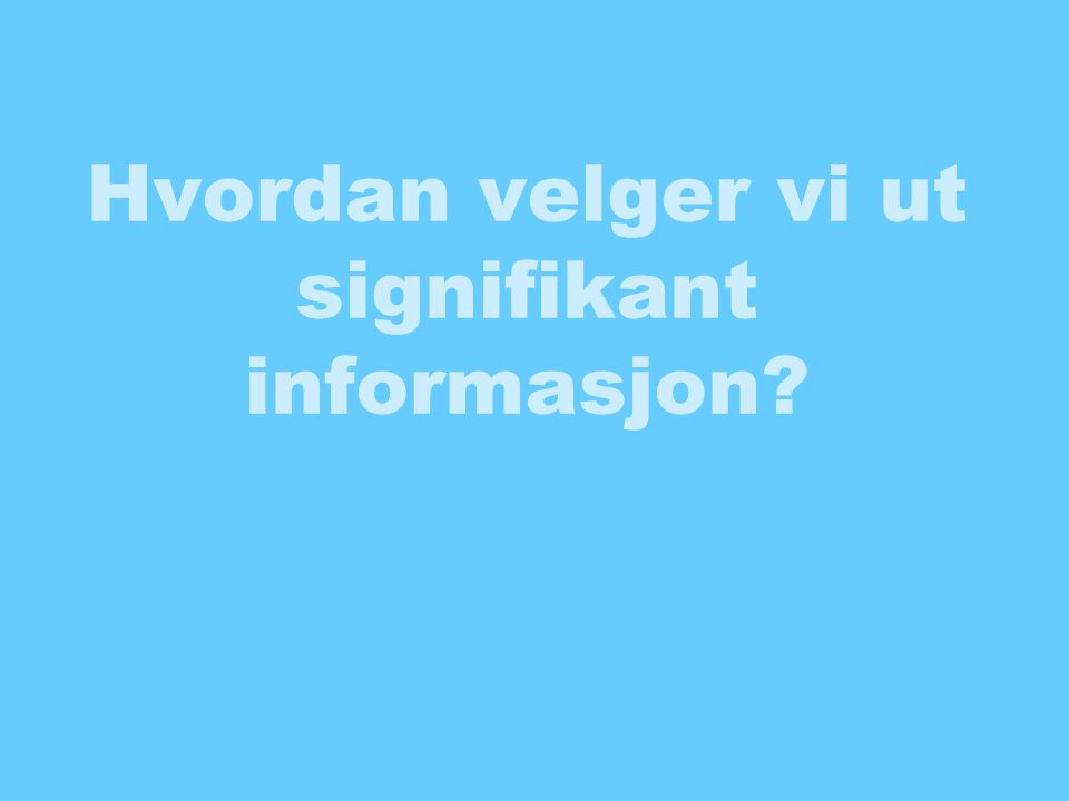 Hvordan velger vi ut signifikant informasjon?