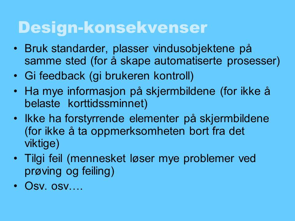 Design-konsekvenser •Bruk standarder, plasser vindusobjektene på samme sted (for å skape automatiserte prosesser) •Gi feedback (gi brukeren kontroll)