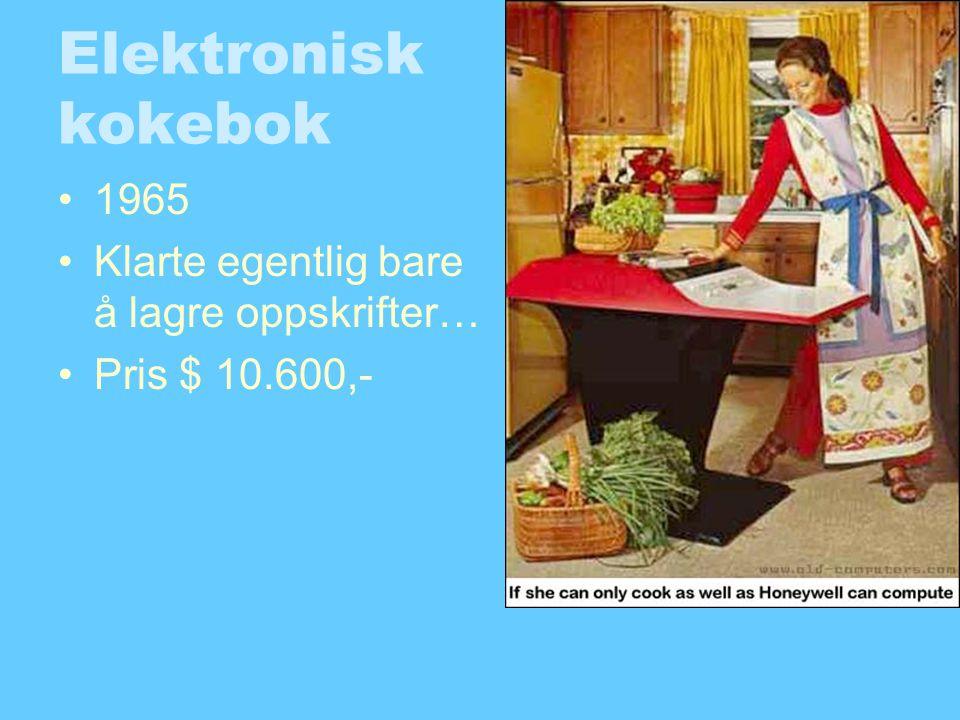 Elektronisk kokebok •1965 •Klarte egentlig bare å lagre oppskrifter… •Pris $ 10.600,-