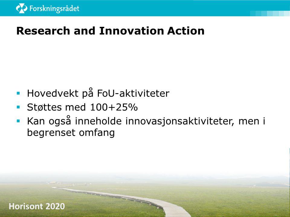 Horisont 2020 Research and Innovation Action  Hovedvekt på FoU-aktiviteter  Støttes med 100+25%  Kan også inneholde innovasjonsaktiviteter, men i b