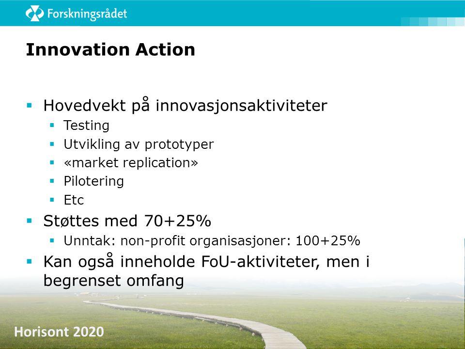 Horisont 2020 Innovation Action  Hovedvekt på innovasjonsaktiviteter  Testing  Utvikling av prototyper  «market replication»  Pilotering  Etc 