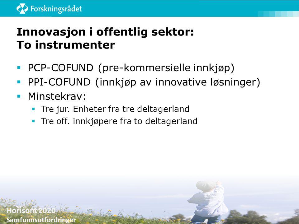 Horisont 2020 Samfunnsutfordringer Innovasjon i offentlig sektor: To instrumenter  PCP-COFUND (pre-kommersielle innkjøp)  PPI-COFUND (innkjøp av inn