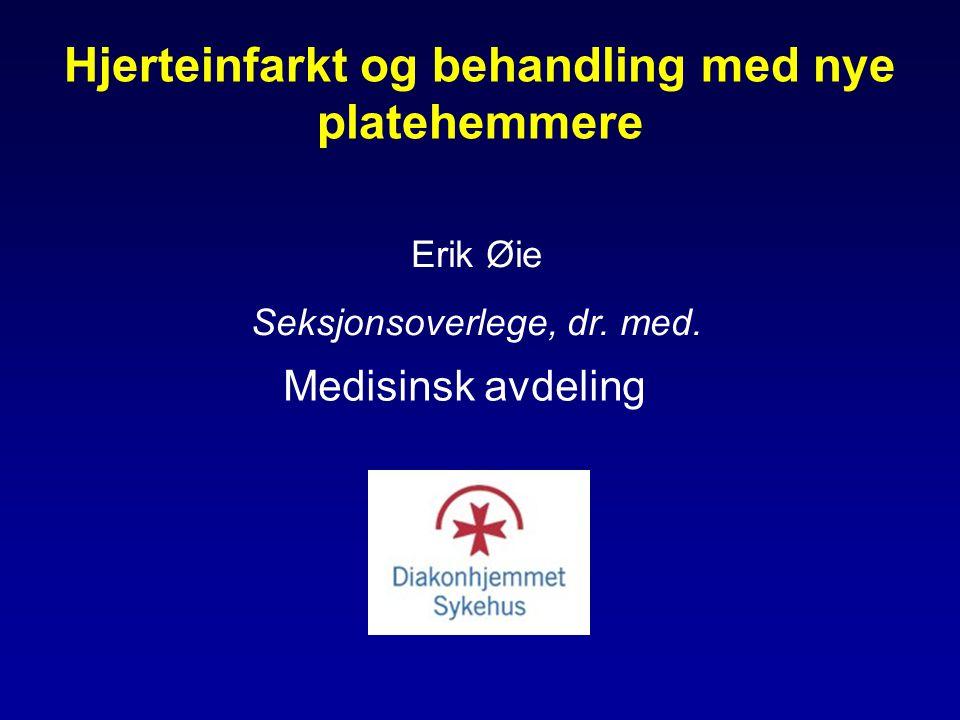 Hjerteinfarkt og behandling med nye platehemmere Erik Øie Seksjonsoverlege, dr.