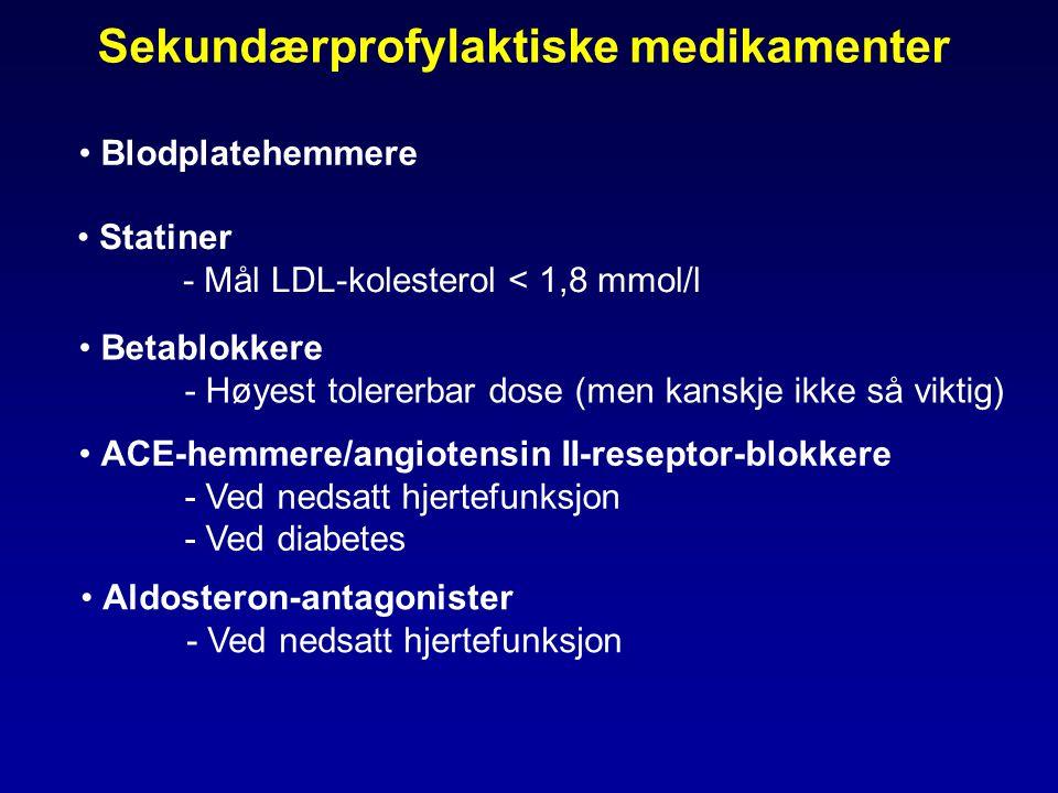 Sekundærprofylaktiske medikamenter • Betablokkere - Høyest tolererbar dose (men kanskje ikke så viktig) • ACE-hemmere/angiotensin II-reseptor-blokkere - Ved nedsatt hjertefunksjon - Ved diabetes • Statiner - Mål LDL-kolesterol < 1,8 mmol/l • Blodplatehemmere • Aldosteron-antagonister - Ved nedsatt hjertefunksjon