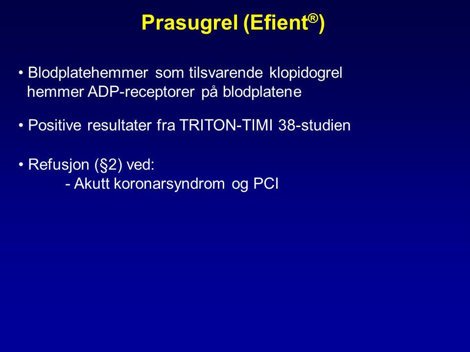 Prasugrel (Efient ® ) • Blodplatehemmer som tilsvarende klopidogrel hemmer ADP-receptorer på blodplatene • Refusjon (§2) ved: - Akutt koronarsyndrom og PCI • Positive resultater fra TRITON-TIMI 38-studien