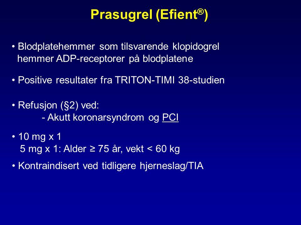 Prasugrel (Efient ® ) • Blodplatehemmer som tilsvarende klopidogrel hemmer ADP-receptorer på blodplatene • Refusjon (§2) ved: - Akutt koronarsyndrom og PCI • Positive resultater fra TRITON-TIMI 38-studien • 10 mg x 1 5 mg x 1: Alder ≥ 75 år, vekt < 60 kg • Kontraindisert ved tidligere hjerneslag/TIA
