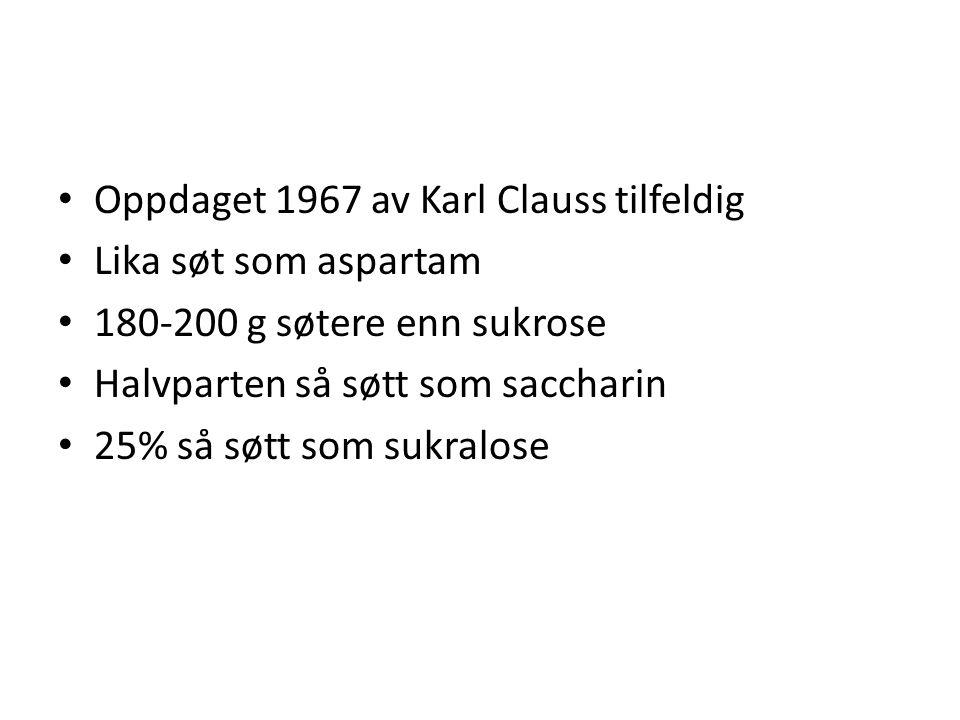 • Oppdaget 1967 av Karl Clauss tilfeldig • Lika søt som aspartam • 180-200 g søtere enn sukrose • Halvparten så søtt som saccharin • 25% så søtt som s
