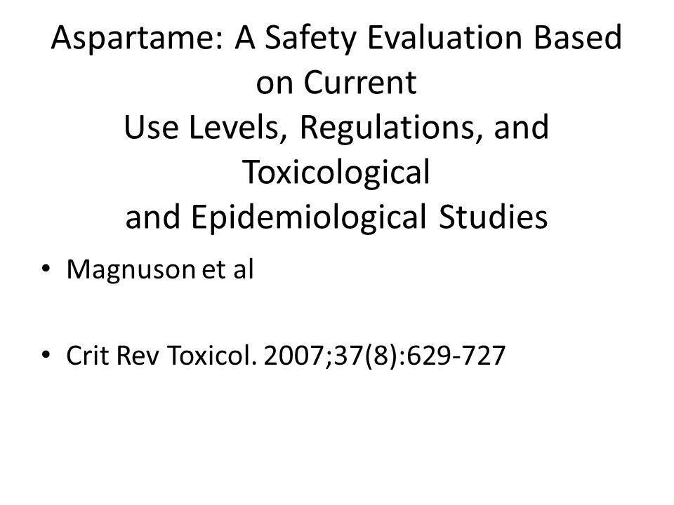 Aspartame: A Safety Evaluation Based on Current Use Levels, Regulations, and Toxicological and Epidemiological Studies • Magnuson et al • Crit Rev Tox