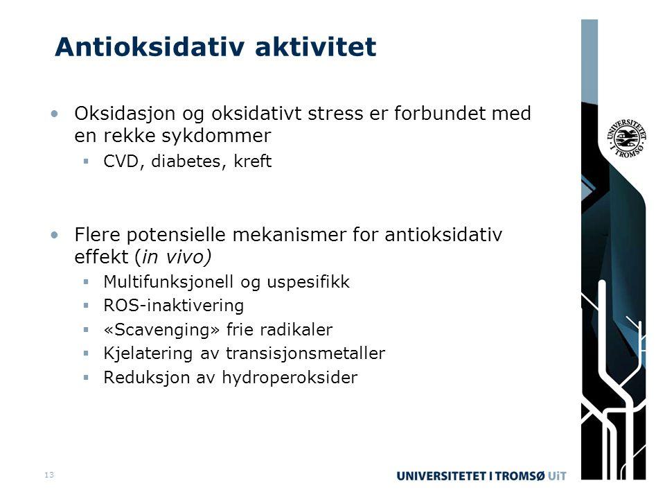 Antioksidativ aktivitet •Oksidasjon og oksidativt stress er forbundet med en rekke sykdommer  CVD, diabetes, kreft •Flere potensielle mekanismer for antioksidativ effekt (in vivo)  Multifunksjonell og uspesifikk  ROS-inaktivering  «Scavenging» frie radikaler  Kjelatering av transisjonsmetaller  Reduksjon av hydroperoksider 13