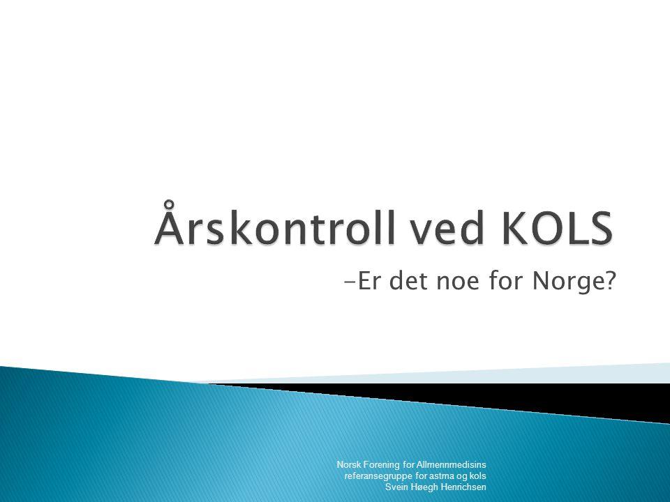-Er det noe for Norge? Norsk Forening for Allmennmedisins referansegruppe for astma og kols Svein Høegh Henrichsen