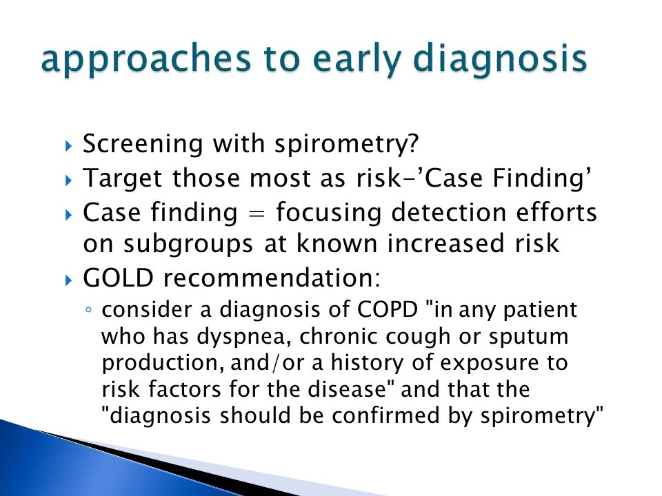  Screening with spirometry?  Target those most as risk-'Case Finding'  Case finding = focusing detection efforts on subgroups at known increased ri