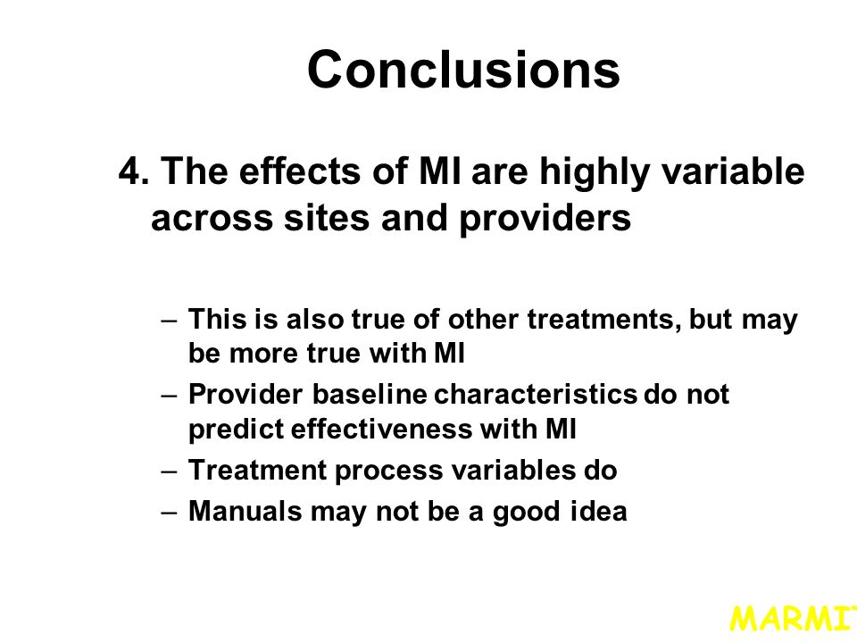 Conclusions 4. The effects of MI are highly variable across sites and providers –This is also true of other treatments, but may be more true with MI –