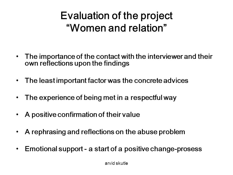 "arvid skutle Evaluation of the project ""Women and relation"" •The importance of the contact with the interviewer and their own reflections upon the fin"